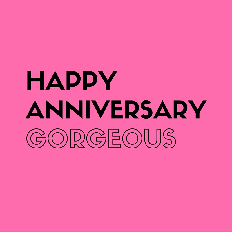 Happy Anniversary Gorgeous with lots of love